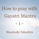 How to Pray with Gayatri Mantra (1)  - Explanations of Terms