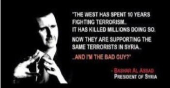 「西側は 10 年間もテロリストと戦ってきた。 その過程で何百万の人間を殺した。今、彼らは シリアで、同じテロリストを支援している。そ して私が悪者のようだ」 ――シリア大統領バシャール・アル‐アサド
